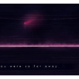 you were so far away